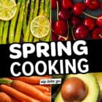 Collage with text overlay of spring cooking recipes.
