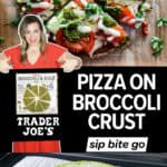 """Image collae with gluten free pizza recipe and Trader Joe's broccoli and kale pizza crust with text overlay """"pizza on broccoli crust"""""""