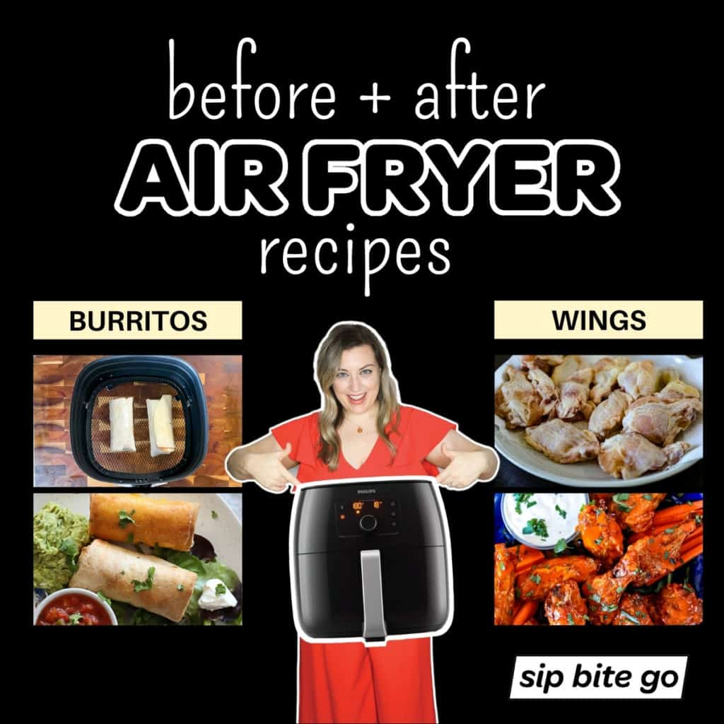 Image graphic with chart demonstrating easy foods to cook in the air fryer with before and after recipe images Sip Bite Go.