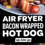 Air Fryer bacon wrapped hot dogs text overlay with image collage of recipe photos.