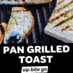 Photos of bread grilling on stove with text overlay pan grilled toast.
